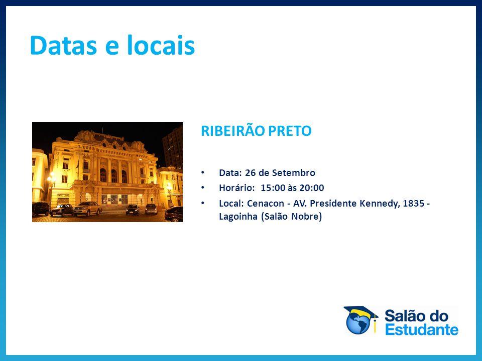 Datas e locais RIBEIRÃO PRETO Data: 26 de Setembro Horário: 15:00 às 20:00 Local: Cenacon - AV.