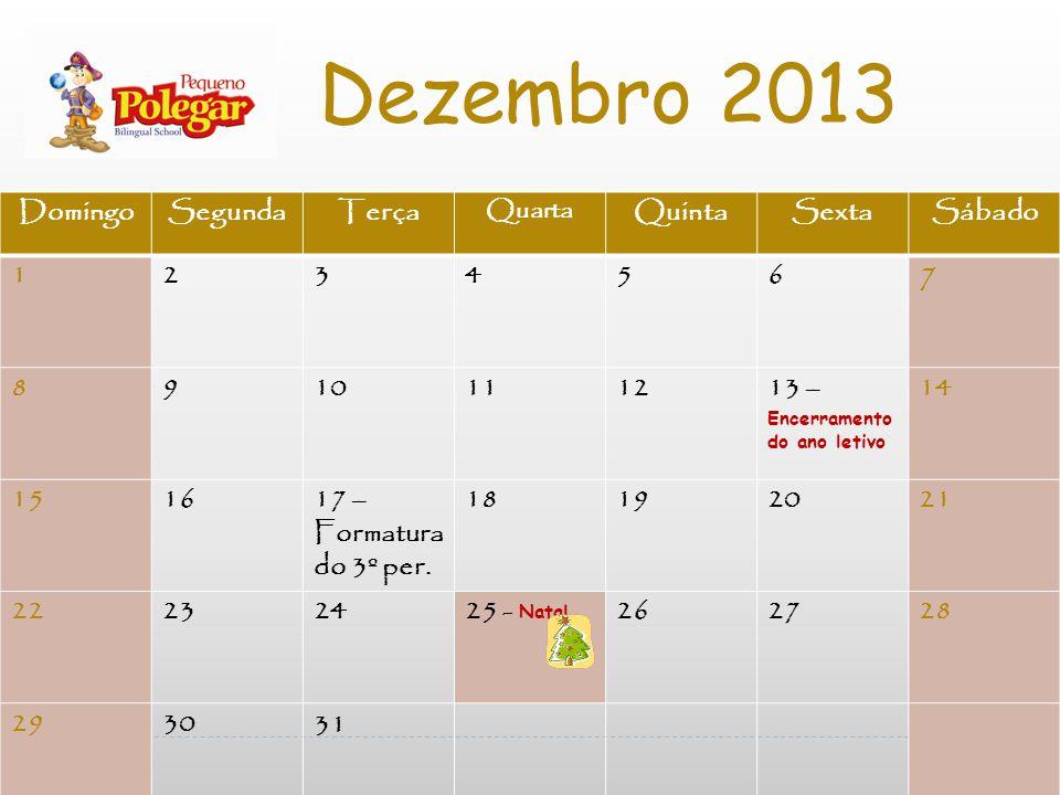 DomingoSegundaTerça Quarta QuintaSextaSábado 123456 7 8910111213 – Encerramento do ano letivo 14 151617 – Formatura do 3º per.