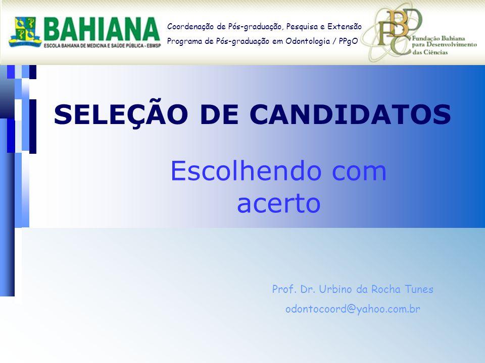 SELEÇÃO DE CANDIDATOS Escolhendo com acerto Coordenação de Pós-graduação, Pesquisa e Extensão Programa de Pós-graduação em Odontologia / PPgO Prof.