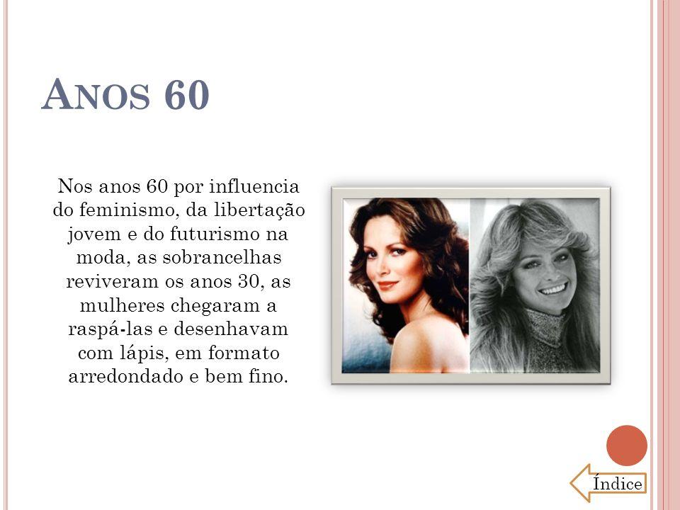 A NOS 60 Nos anos 60 por influencia do feminismo, da libertação jovem e do futurismo na moda, as sobrancelhas reviveram os anos 30, as mulheres chegar
