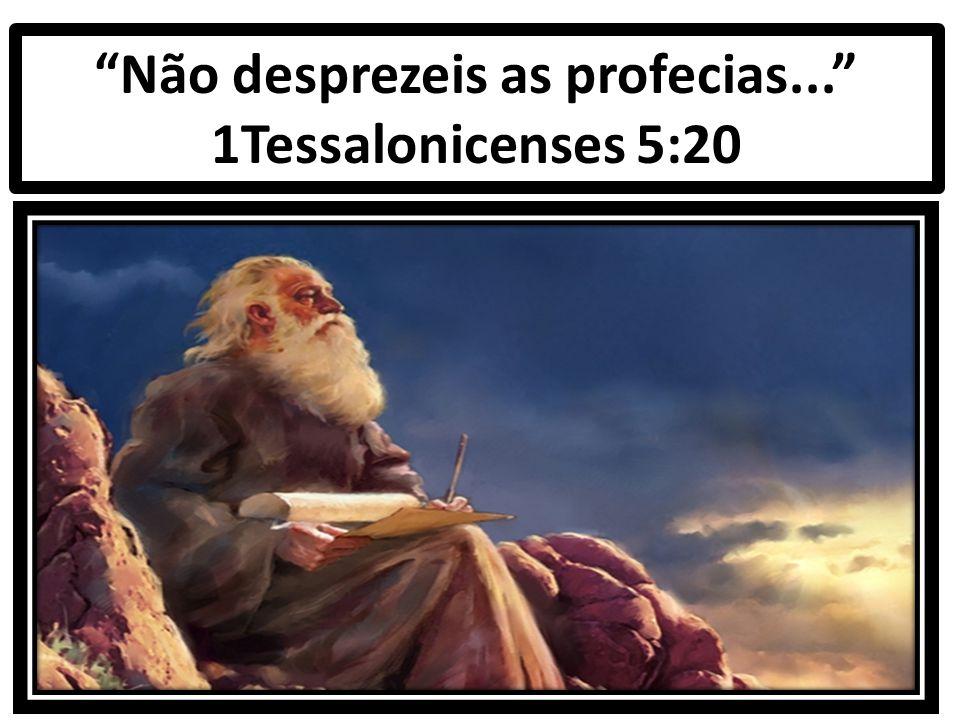 """""""Não desprezeis as profecias..."""" 1Tessalonicenses 5:20"""