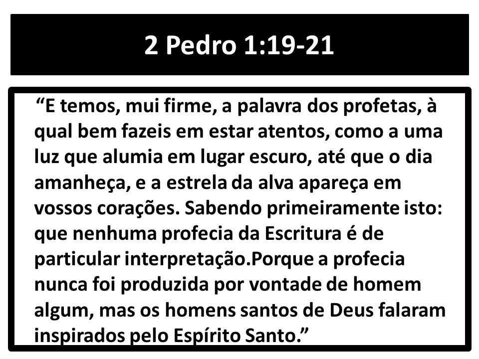 """2 Pedro 1:19-21 """"E temos, mui firme, a palavra dos profetas, à qual bem fazeis em estar atentos, como a uma luz que alumia em lugar escuro, até que o"""