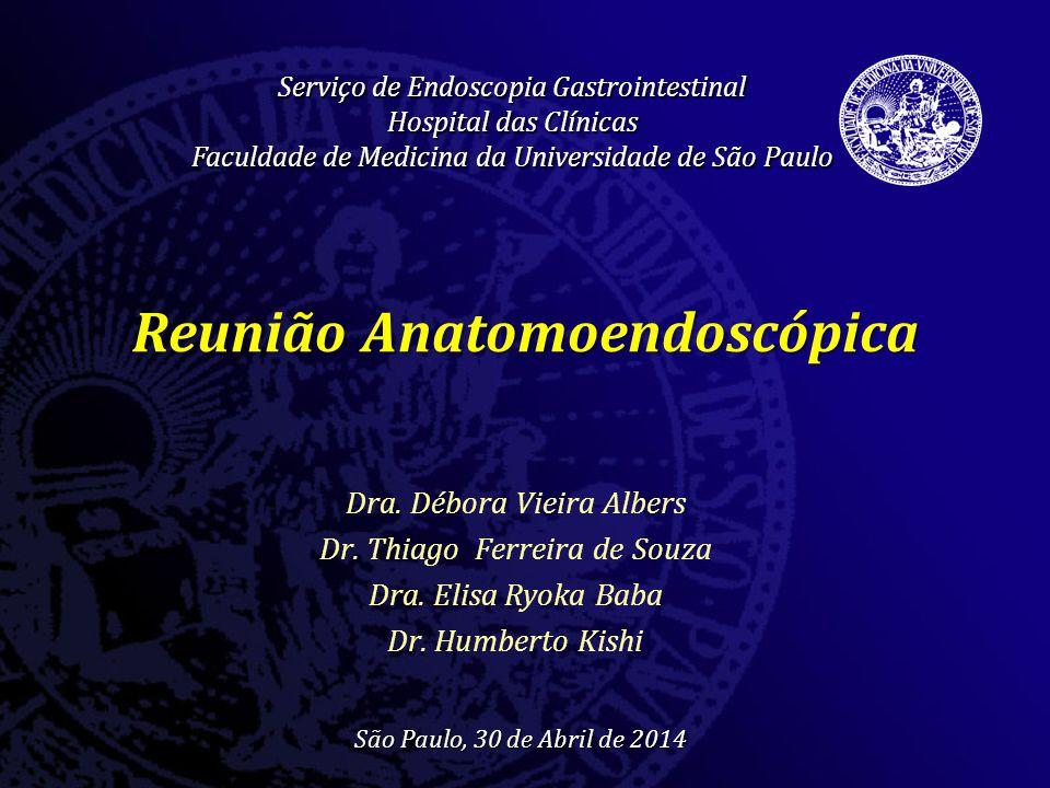 Reunião Anatomoendoscópica Dra. Débora Vieira Albers Dr. Thiago Ferreira de Souza Dra. Elisa Ryoka Baba Dr. Humberto Kishi Serviço de Endoscopia Gastr