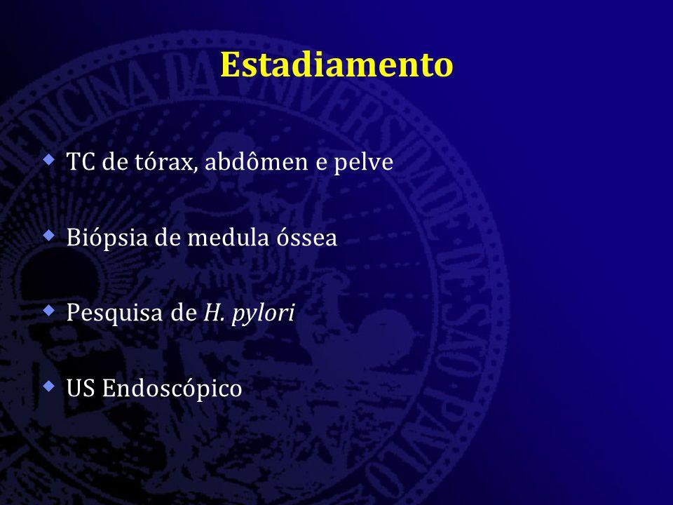 Estadiamento  TC de tórax, abdômen e pelve  Biópsia de medula óssea  Pesquisa de H. pylori  US Endoscópico