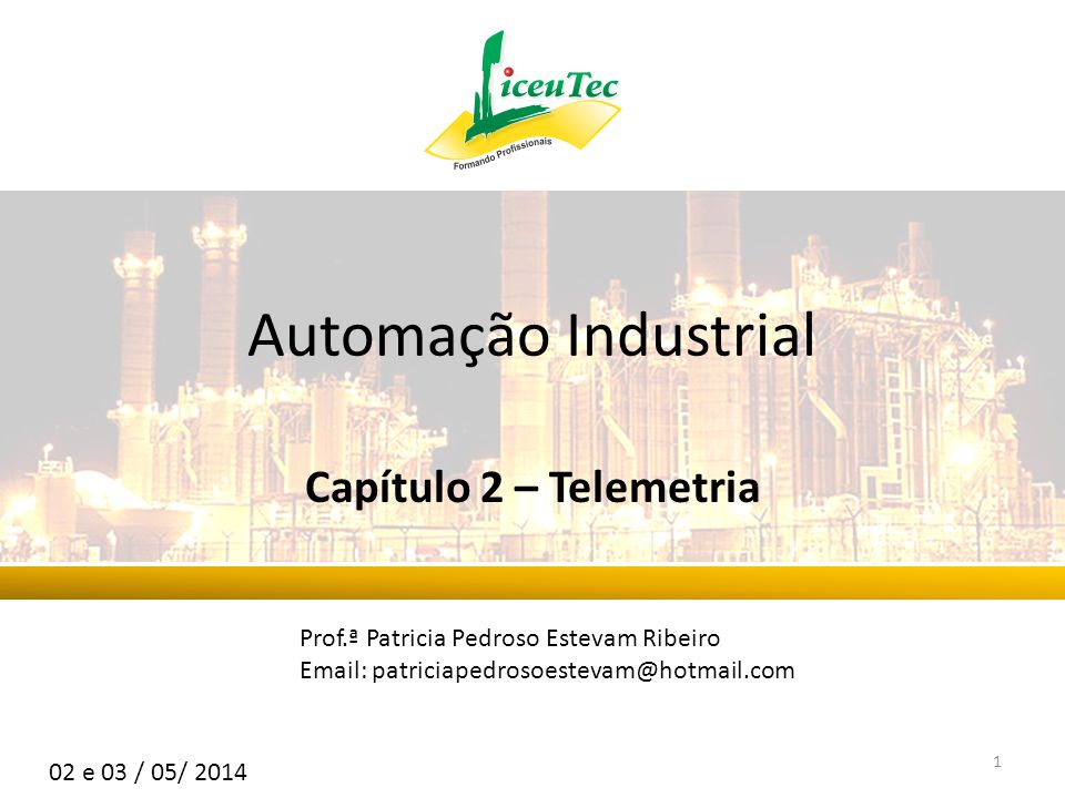 Automação Industrial Capítulo 2 – Telemetria Prof.ª Patricia Pedroso Estevam Ribeiro Email: patriciapedrosoestevam@hotmail.com 02 e 03 / 05/ 2014 1