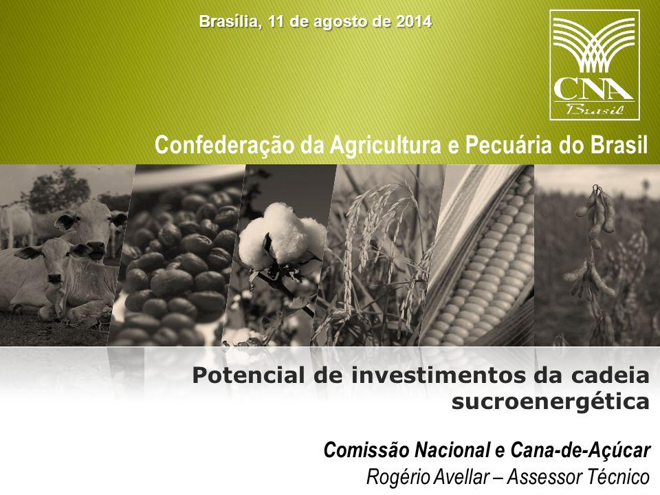 Confederação da Agricultura e Pecuária do Brasil Comissão Nacional e Cana-de-Açúcar Rogério Avellar – Assessor Técnico Potencial de investimentos da cadeia sucroenergética Brasília, 11 de agosto de 2014