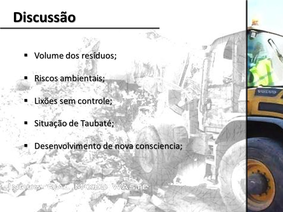 Discussão  Volume dos resíduos;  Riscos ambientais;  Lixões sem controle;  Situação de Taubaté;  Desenvolvimento de nova consciencia;