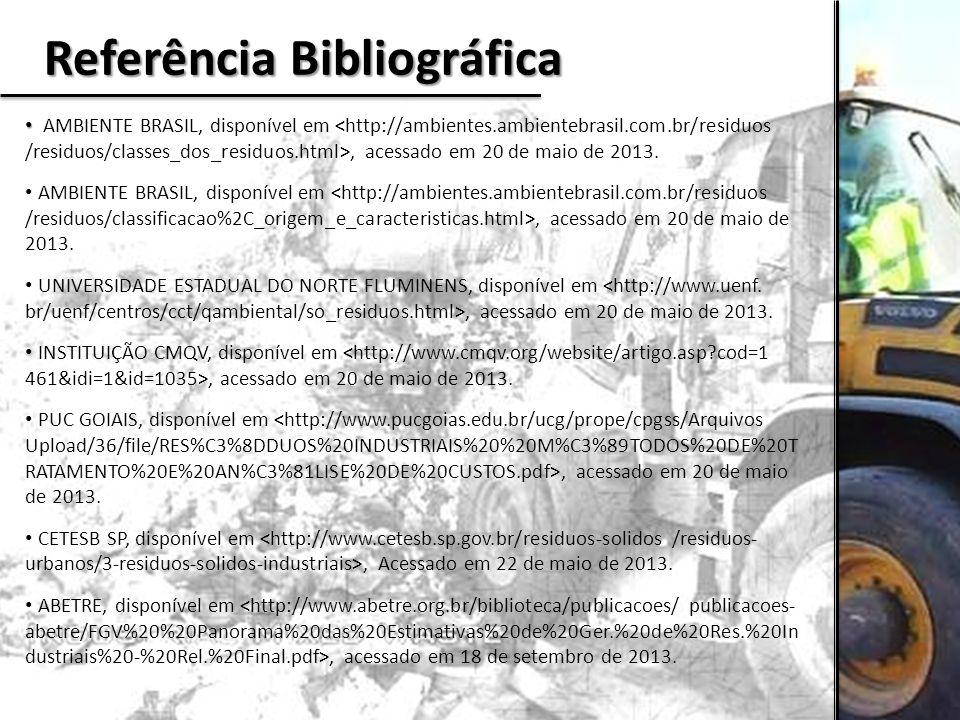 Referência Bibliográfica AMBIENTE BRASIL, disponível em, acessado em 20 de maio de 2013. UNIVERSIDADE ESTADUAL DO NORTE FLUMINENS, disponível em, aces