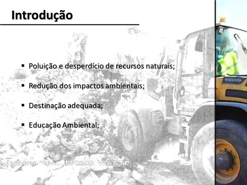 Introdução  Poluição e desperdício de recursos naturais;  Redução dos impactos ambientais;  Destinação adequada;  Educação Ambiental;