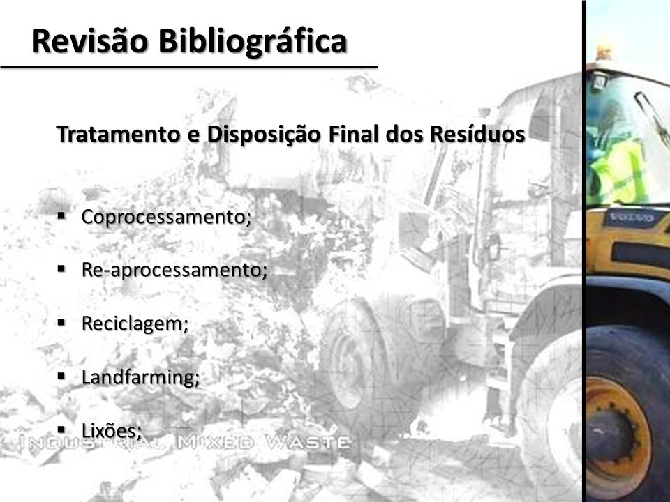 Revisão Bibliográfica Tratamento e Disposição Final dos Resíduos  Coprocessamento;  Re-aprocessamento;  Reciclagem;  Landfarming;  Lixões;