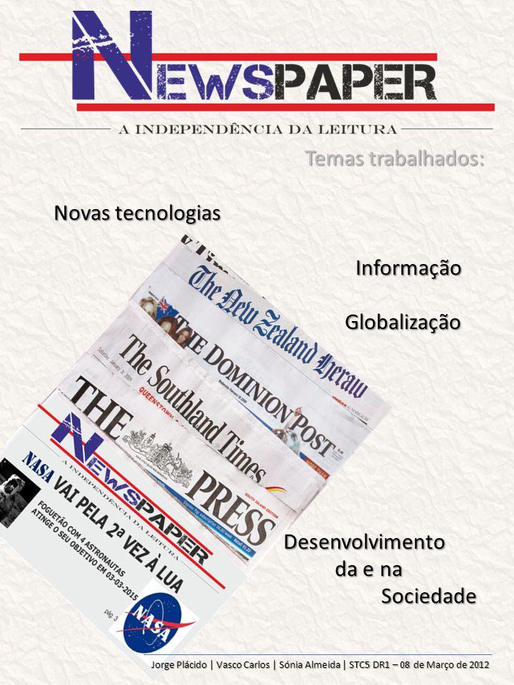 Jorge Plácido | Vasco Carlos | Sónia Almeida | STC5 DR1 – 08 de Março de 2012 Temas trabalhados: Novas tecnologias Informação Informação Globalização Globalização Desenvolvimento Desenvolvimento da e na da e na Sociedade Sociedade