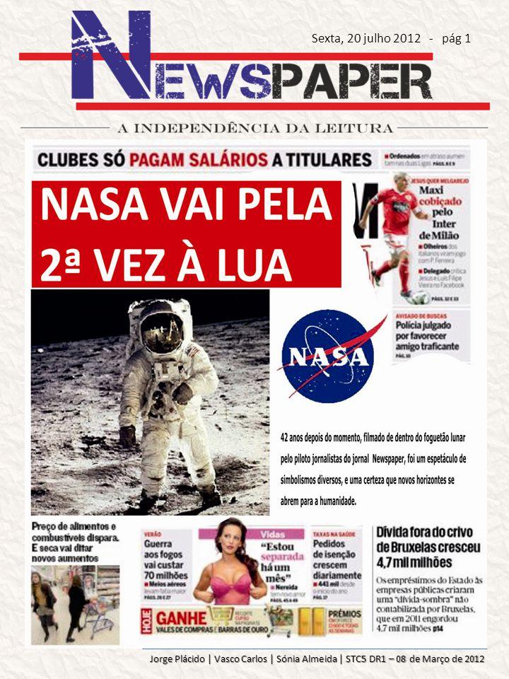 Jorge Plácido | Vasco Carlos | Sónia Almeida | STC5 DR1 – 08 de Março de 2012 42 anos depois NA LUA Em 20 de julho de 1969, 1 bilhão de pessoas assistiram ao vivo pela televisão à chegada do homem à Lua.