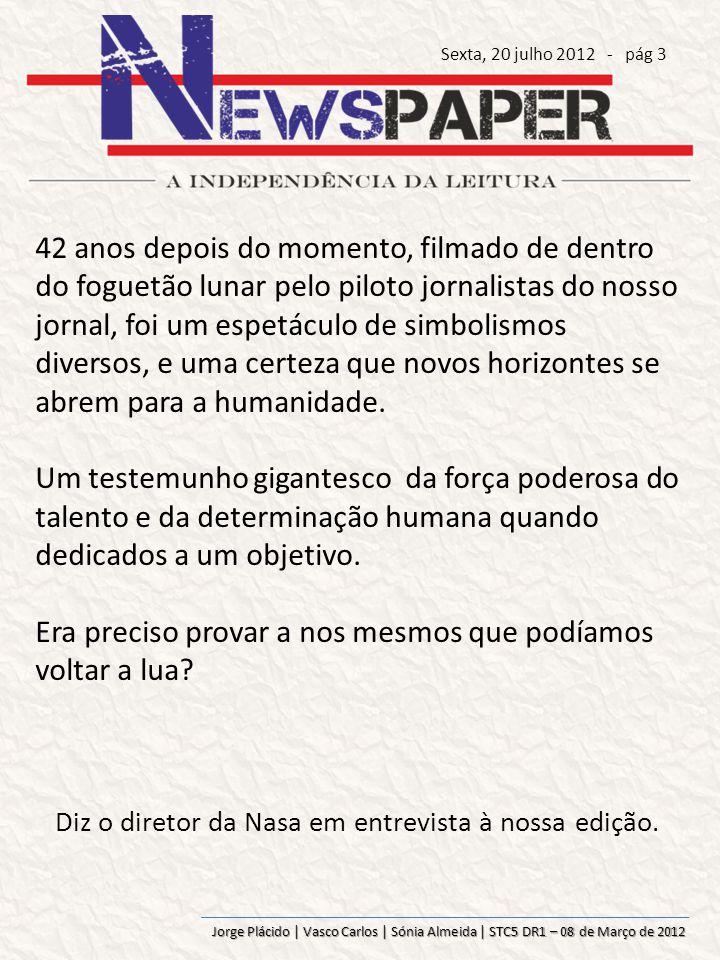 Jorge Plácido | Vasco Carlos | Sónia Almeida | STC5 DR1 – 08 de Março de 2012 42 anos depois do momento, filmado de dentro do foguetão lunar pelo piloto jornalistas do nosso jornal, foi um espetáculo de simbolismos diversos, e uma certeza que novos horizontes se abrem para a humanidade.