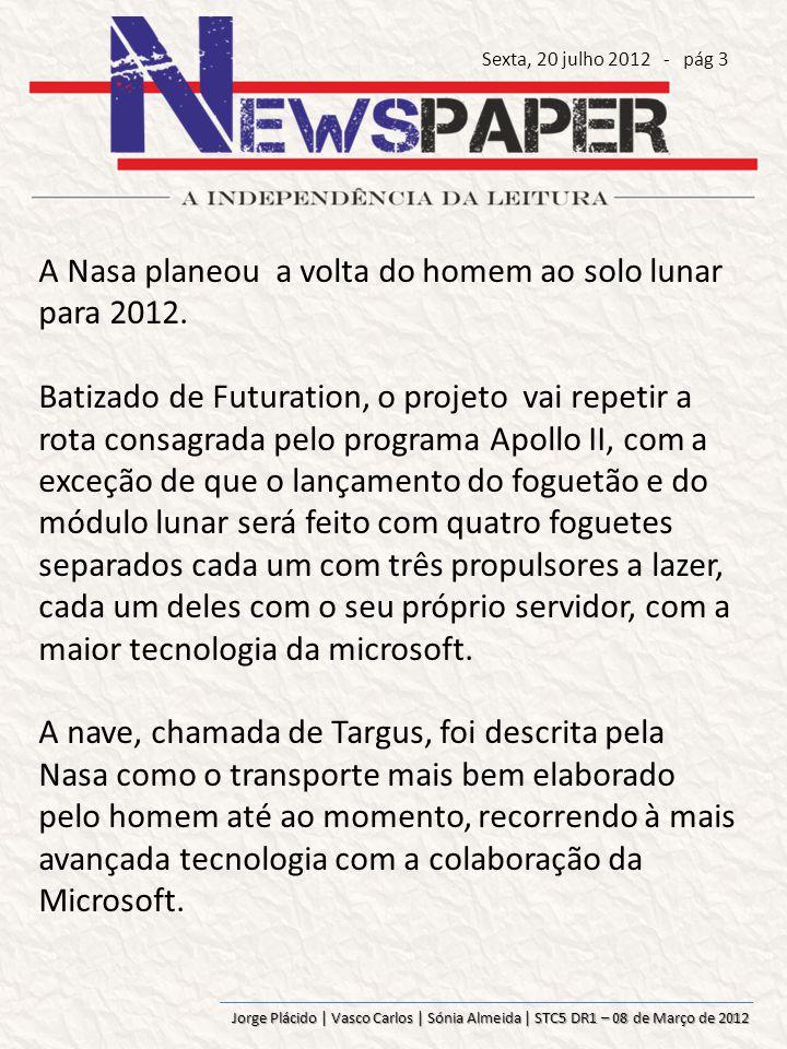 Jorge Plácido | Vasco Carlos | Sónia Almeida | STC5 DR1 – 08 de Março de 2012 Com os apoios necessários e um empurrão político como o que deu existência ao programa Apollo II, voltar à Lua foi possível novamente.