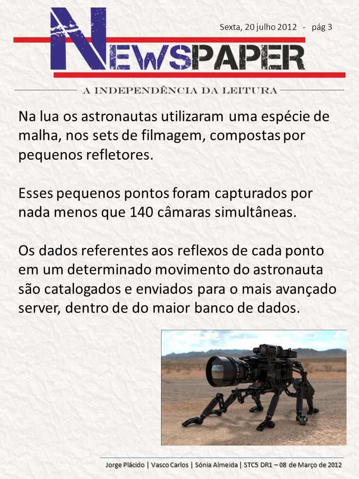 Jorge Plácido | Vasco Carlos | Sónia Almeida | STC5 DR1 – 08 de Março de 2012 Na lua os astronautas utilizaram uma espécie de malha, nos sets de filmagem, compostas por pequenos refletores.