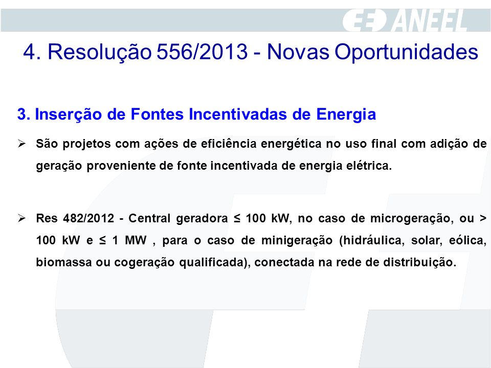3. Inserção de Fontes Incentivadas de Energia  São projetos com ações de eficiência energética no uso final com adição de geração proveniente de font