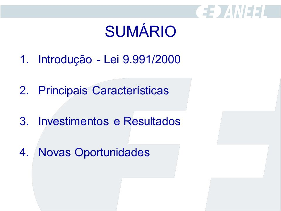 SUMÁRIO 1.Introdução - Lei 9.991/2000 2.Principais Características 3.Investimentos e Resultados 4.Novas Oportunidades