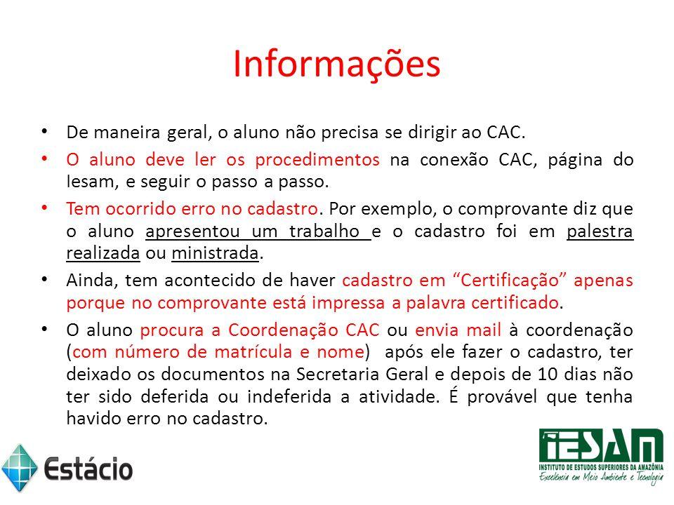 Informações De maneira geral, o aluno não precisa se dirigir ao CAC. O aluno deve ler os procedimentos na conexão CAC, página do Iesam, e seguir o pas
