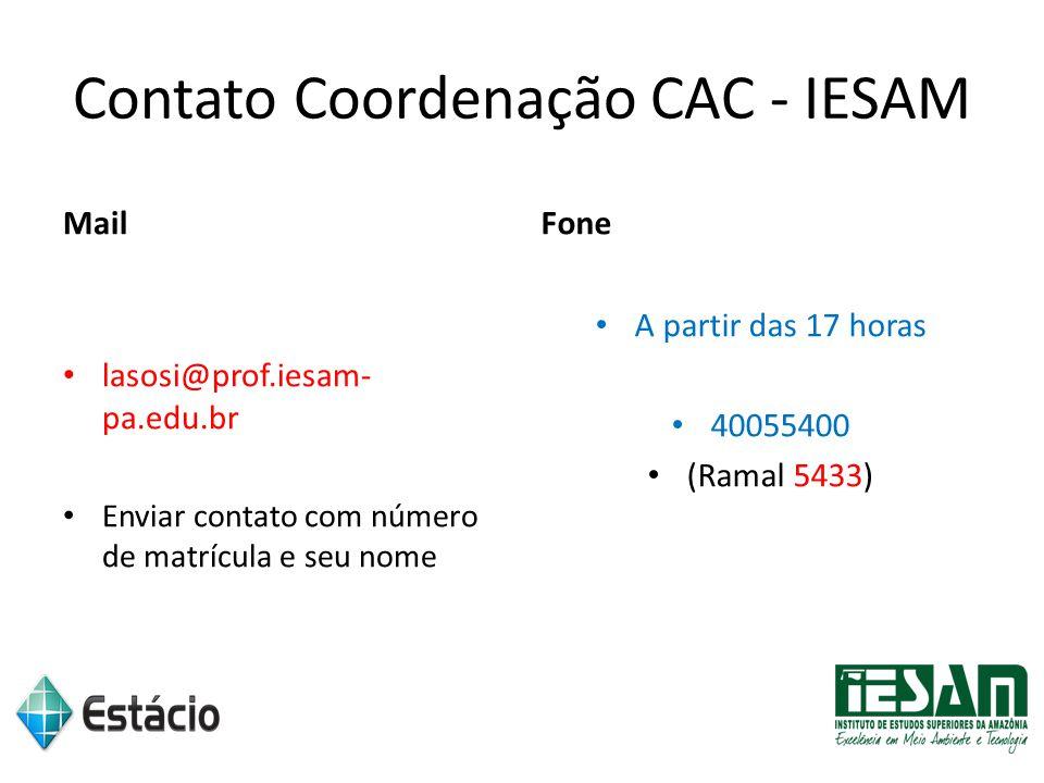 Contato Coordenação CAC - IESAM Mail lasosi@prof.iesam- pa.edu.br Enviar contato com número de matrícula e seu nome Fone A partir das 17 horas 4005540