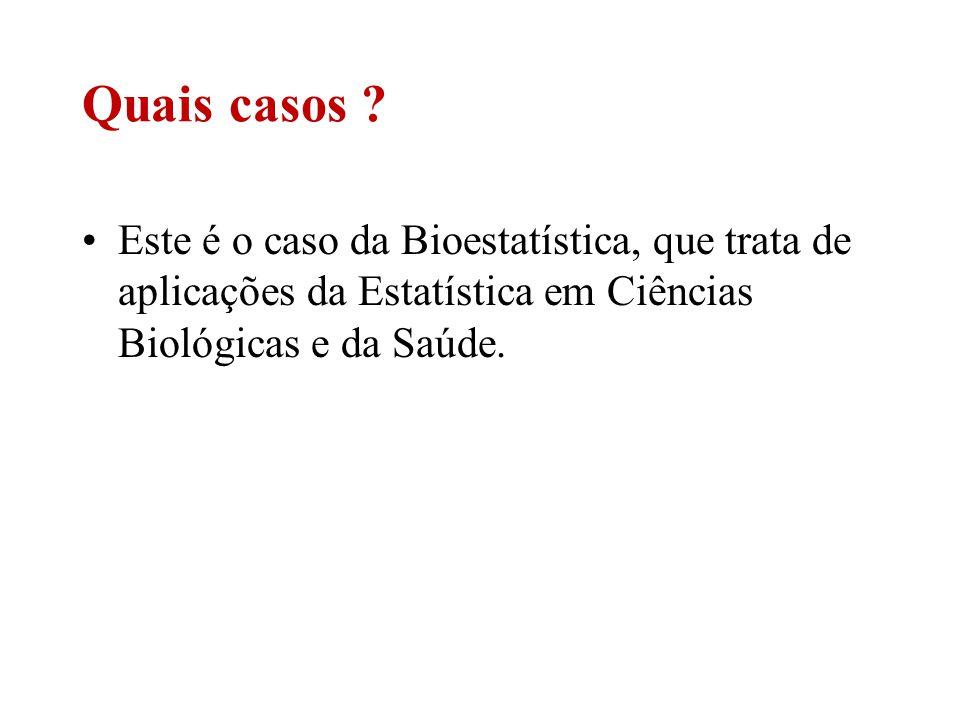 Este é o caso da Bioestatística, que trata de aplicações da Estatística em Ciências Biológicas e da Saúde. Quais casos ?