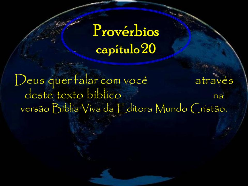 Provérbios capítulo 20 Deus quer falar com você através deste texto bíblico na versão Bíblia Viva da Editora Mundo Cristão.