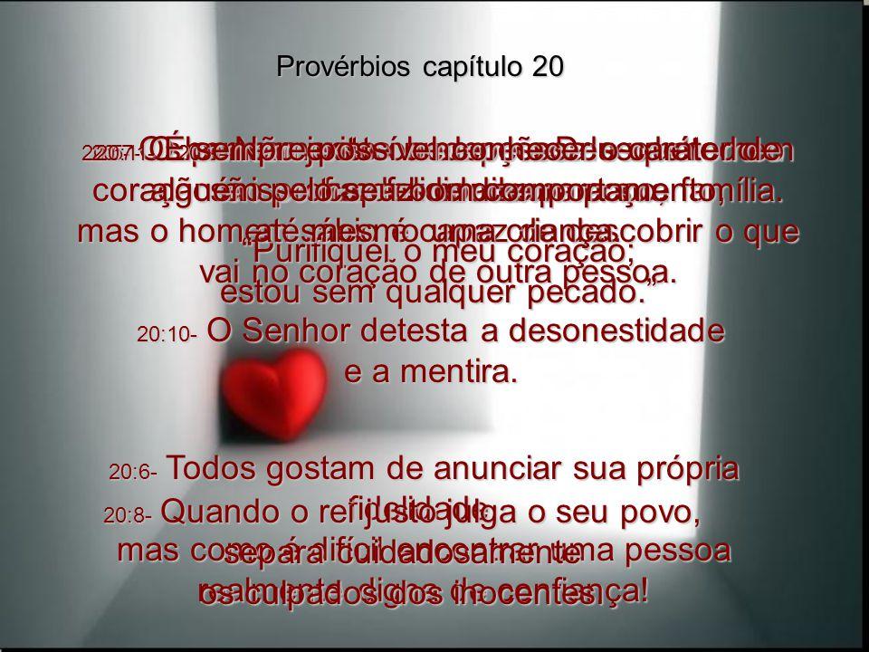 20:3- Fugir de uma briga não é vergonha, é honra; só os tolos fazem questão de brigar. 20:4- Quem não prepara a terra para o plantio, dizendo que está
