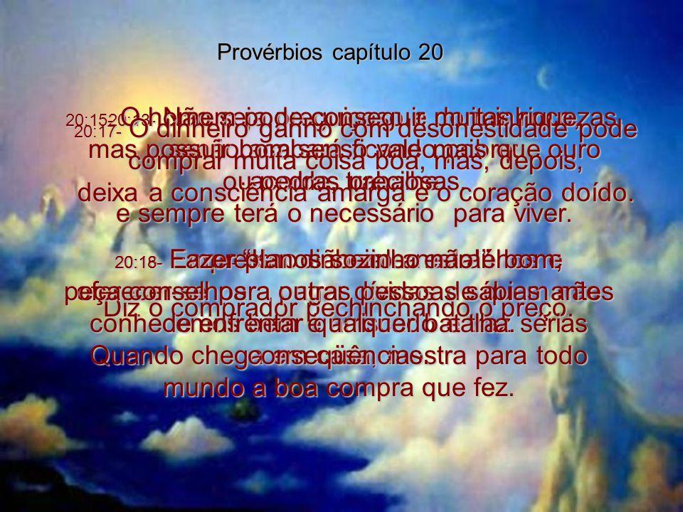 20:13- Não seja preguiçoso e dorminhoco, senão acabará ficando pobre; acorde, trabalhe e sempre terá o necessário para viver.