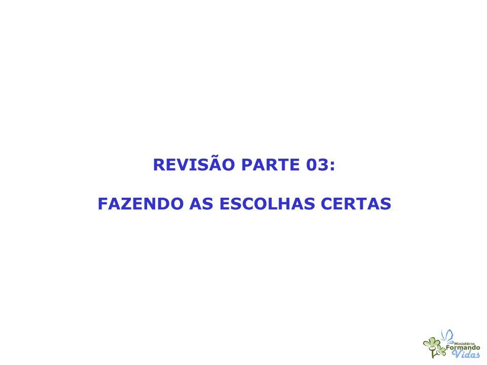 REVISÃO PARTE 03: FAZENDO AS ESCOLHAS CERTAS