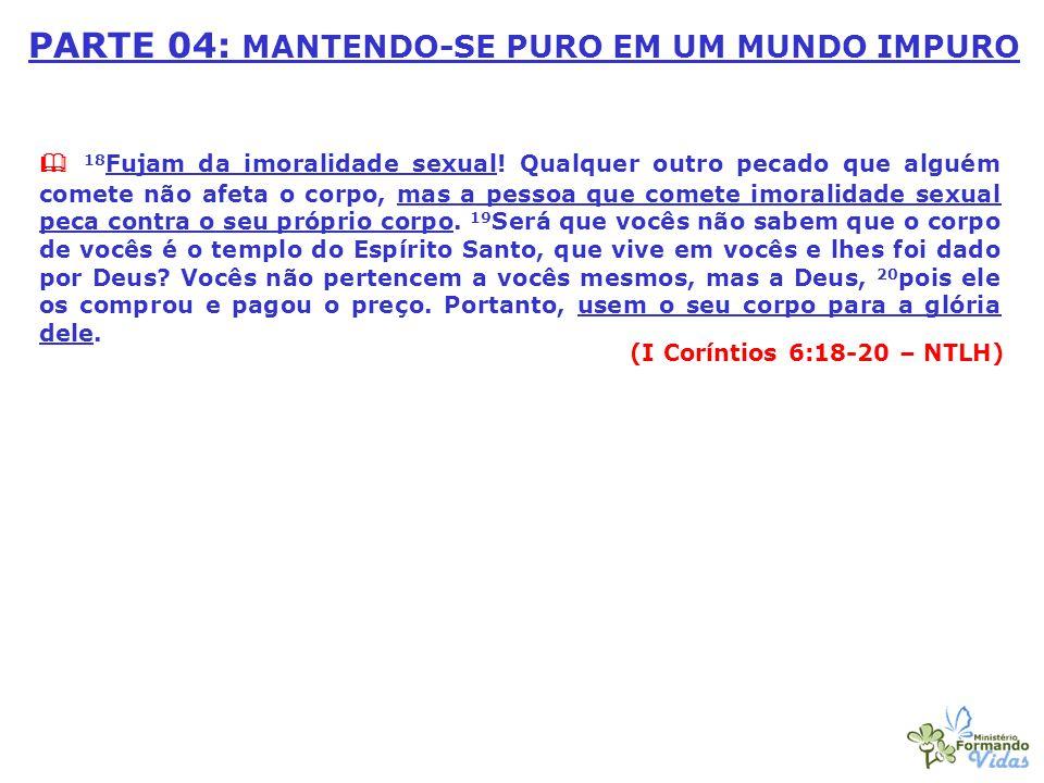  18 Fujam da imoralidade sexual.