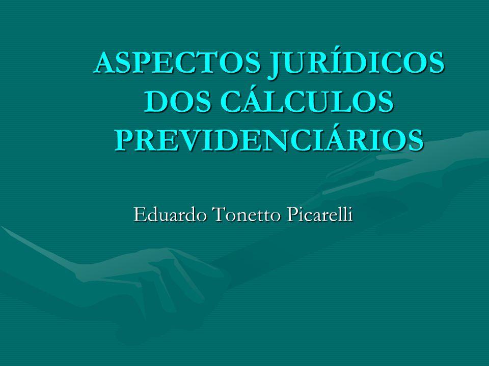 ASPECTOS JURÍDICOS DOS CÁLCULOS PREVIDENCIÁRIOS Eduardo Tonetto Picarelli