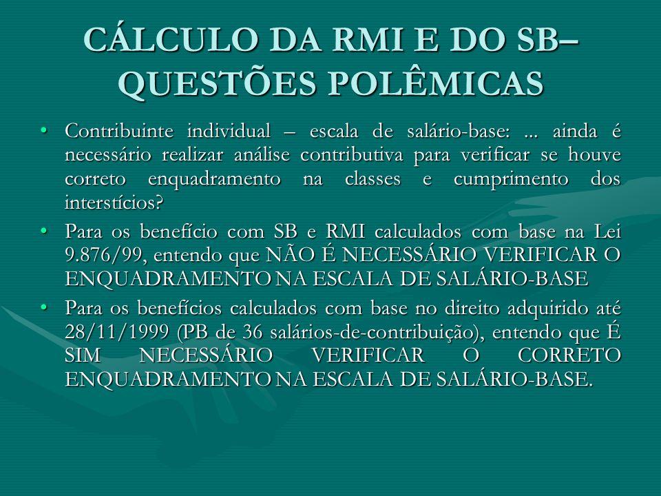 CÁLCULO DA RMI E DO SB– QUESTÕES POLÊMICAS Contribuinte individual – escala de salário-base:... ainda é necessário realizar análise contributiva para
