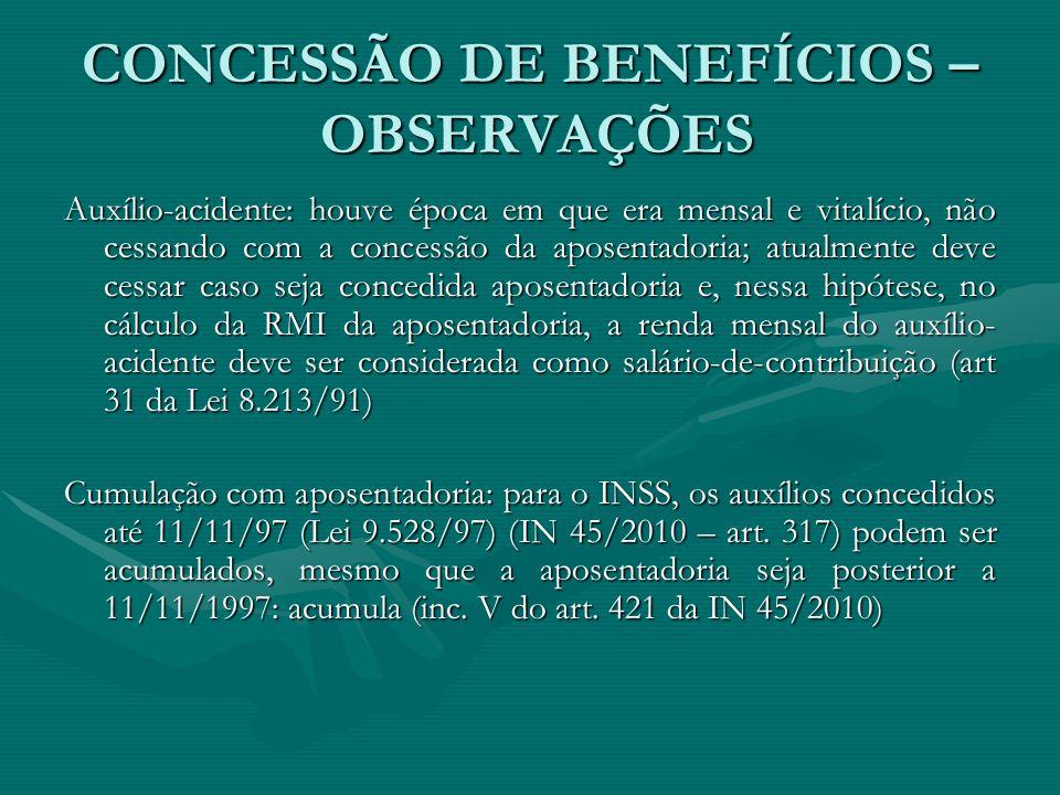 CONCESSÃO DE BENEFÍCIOS – OBSERVAÇÕES Auxílio-acidente: houve época em que era mensal e vitalício, não cessando com a concessão da aposentadoria; atua