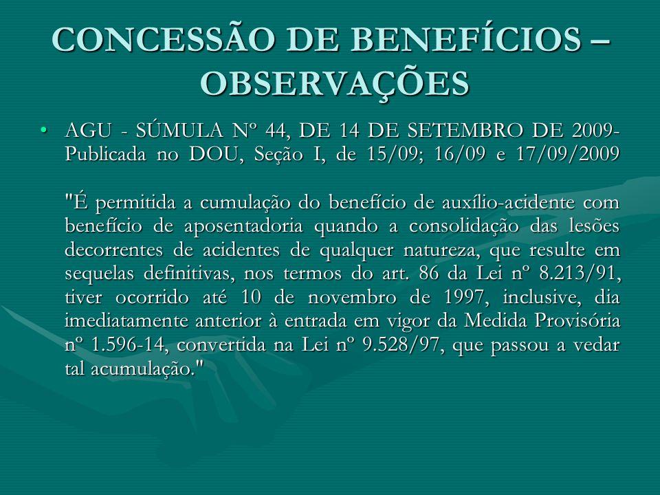 CONCESSÃO DE BENEFÍCIOS – OBSERVAÇÕES AGU - SÚMULA Nº 44, DE 14 DE SETEMBRO DE 2009- Publicada no DOU, Seção I, de 15/09; 16/09 e 17/09/2009