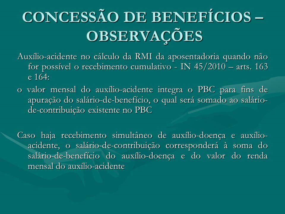 CONCESSÃO DE BENEFÍCIOS – OBSERVAÇÕES Auxílio-acidente no cálculo da RMI da aposentadoria quando não for possível o recebimento cumulativo - IN 45/201