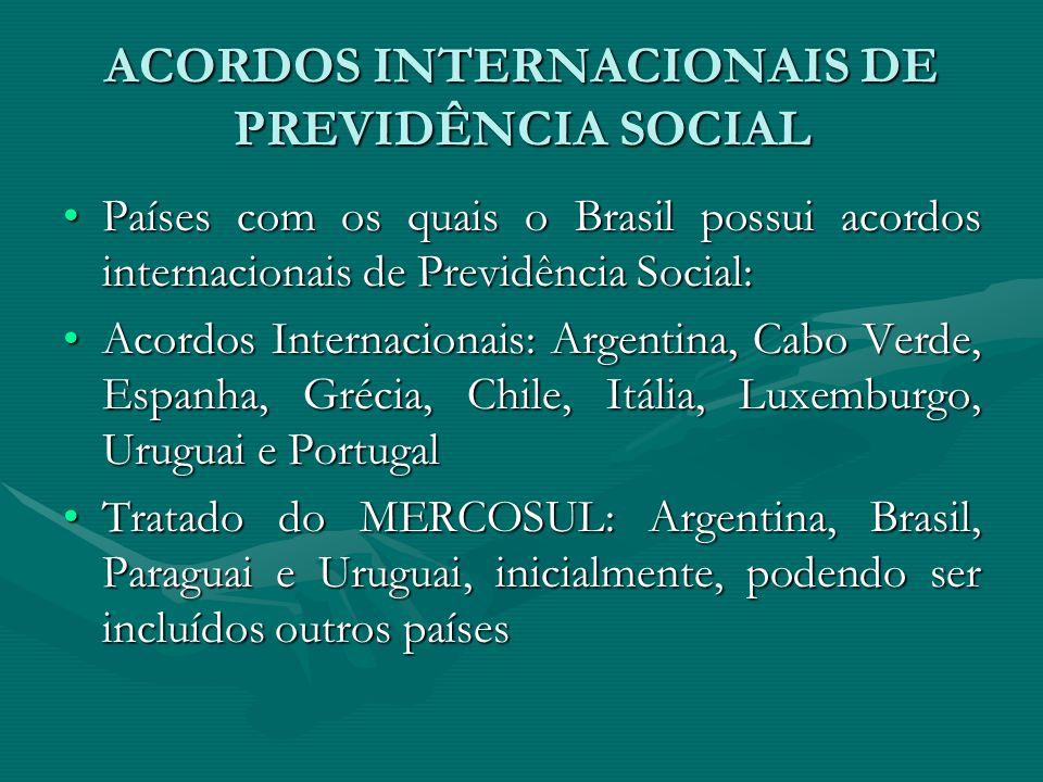 ACORDOS INTERNACIONAIS DE PREVIDÊNCIA SOCIAL Países com os quais o Brasil possui acordos internacionais de Previdência Social:Países com os quais o Br