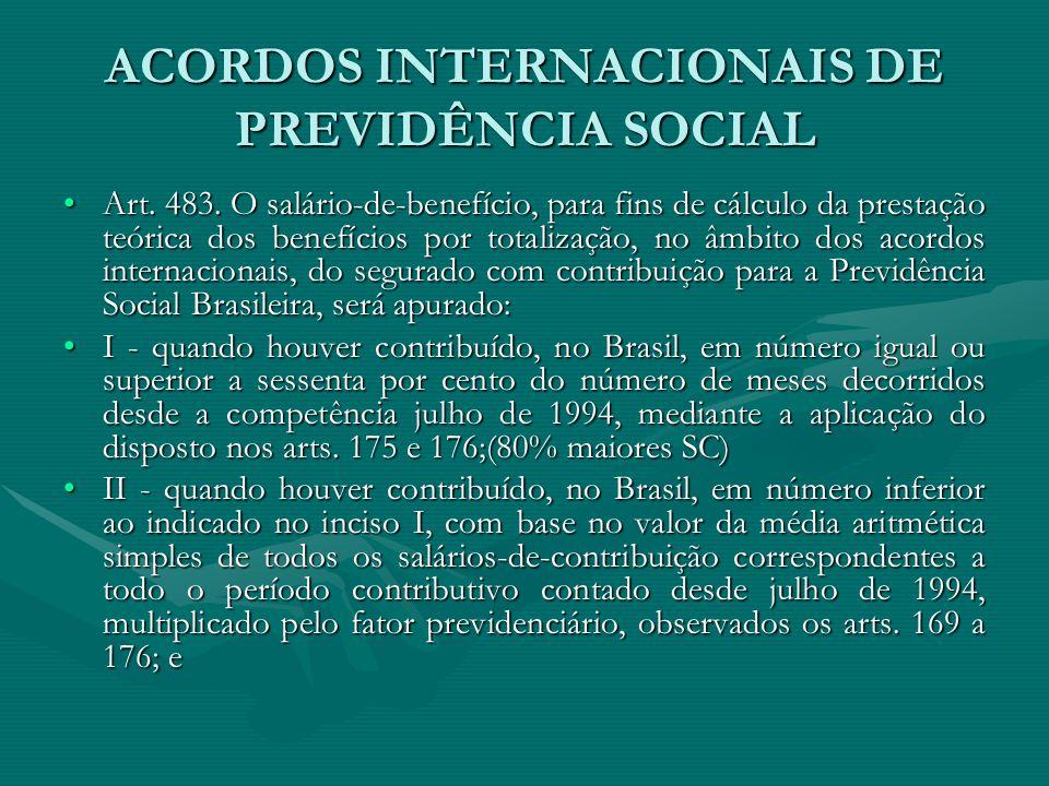 ACORDOS INTERNACIONAIS DE PREVIDÊNCIA SOCIAL Art. 483. O salário-de-benefício, para fins de cálculo da prestação teórica dos benefícios por totalizaçã