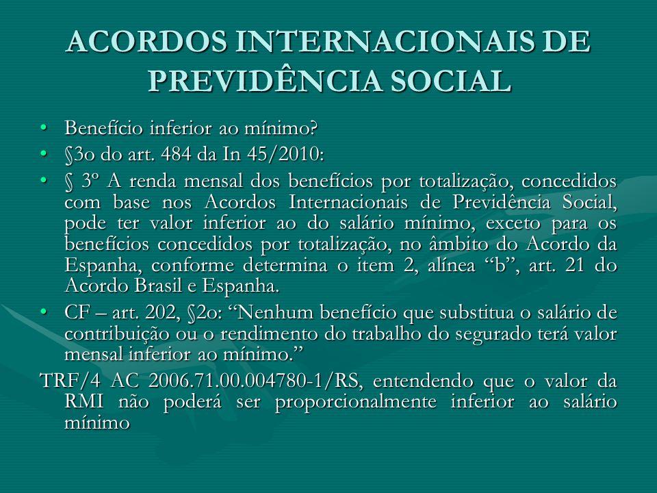ACORDOS INTERNACIONAIS DE PREVIDÊNCIA SOCIAL Benefício inferior ao mínimo?Benefício inferior ao mínimo? §3o do art. 484 da In 45/2010:§3o do art. 484
