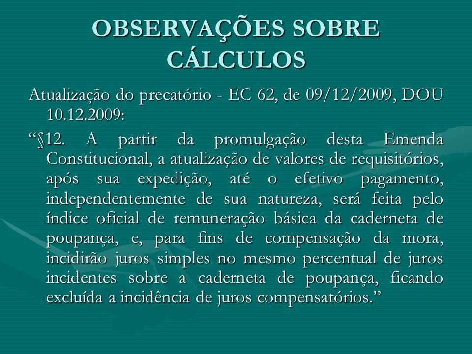 """OBSERVAÇÕES SOBRE CÁLCULOS Atualização do precatório - EC 62, de 09/12/2009, DOU 10.12.2009: """"§12. A partir da promulgação desta Emenda Constitucional"""