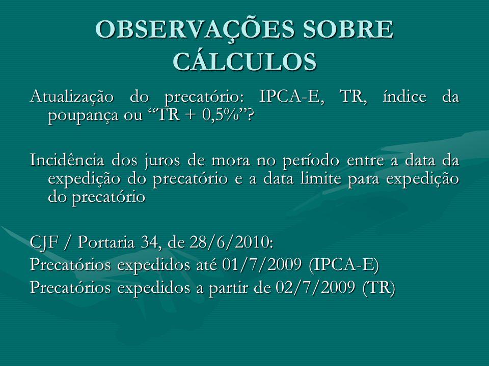 """OBSERVAÇÕES SOBRE CÁLCULOS Atualização do precatório: IPCA-E, TR, índice da poupança ou """"TR + 0,5%""""? Incidência dos juros de mora no período entre a d"""