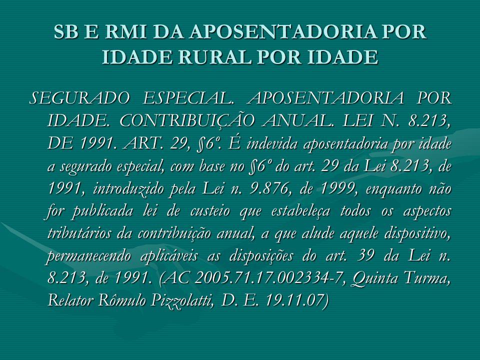 SB E RMI DA APOSENTADORIA POR IDADE RURAL POR IDADE SEGURADO ESPECIAL. APOSENTADORIA POR IDADE. CONTRIBUIÇÃO ANUAL. LEI N. 8.213, DE 1991. ART. 29, §6