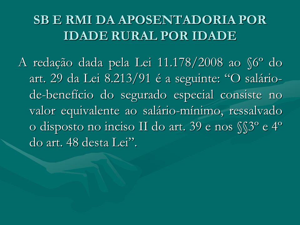 """SB E RMI DA APOSENTADORIA POR IDADE RURAL POR IDADE A redação dada pela Lei 11.178/2008 ao §6º do art. 29 da Lei 8.213/91 é a seguinte: """"O salário- de"""