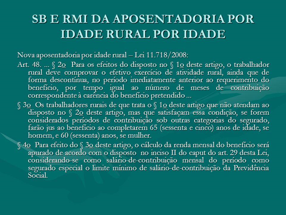 SB E RMI DA APOSENTADORIA POR IDADE RURAL POR IDADE Nova aposentadoria por idade rural – Lei 11.718/2008: Art. 48.... § 2o Para os efeitos do disposto