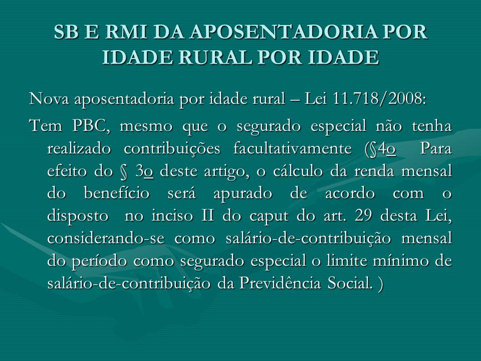 SB E RMI DA APOSENTADORIA POR IDADE RURAL POR IDADE Nova aposentadoria por idade rural – Lei 11.718/2008: Tem PBC, mesmo que o segurado especial não t