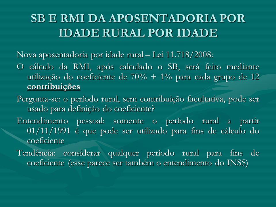 SB E RMI DA APOSENTADORIA POR IDADE RURAL POR IDADE Nova aposentadoria por idade rural – Lei 11.718/2008: O cálculo da RMI, após calculado o SB, será