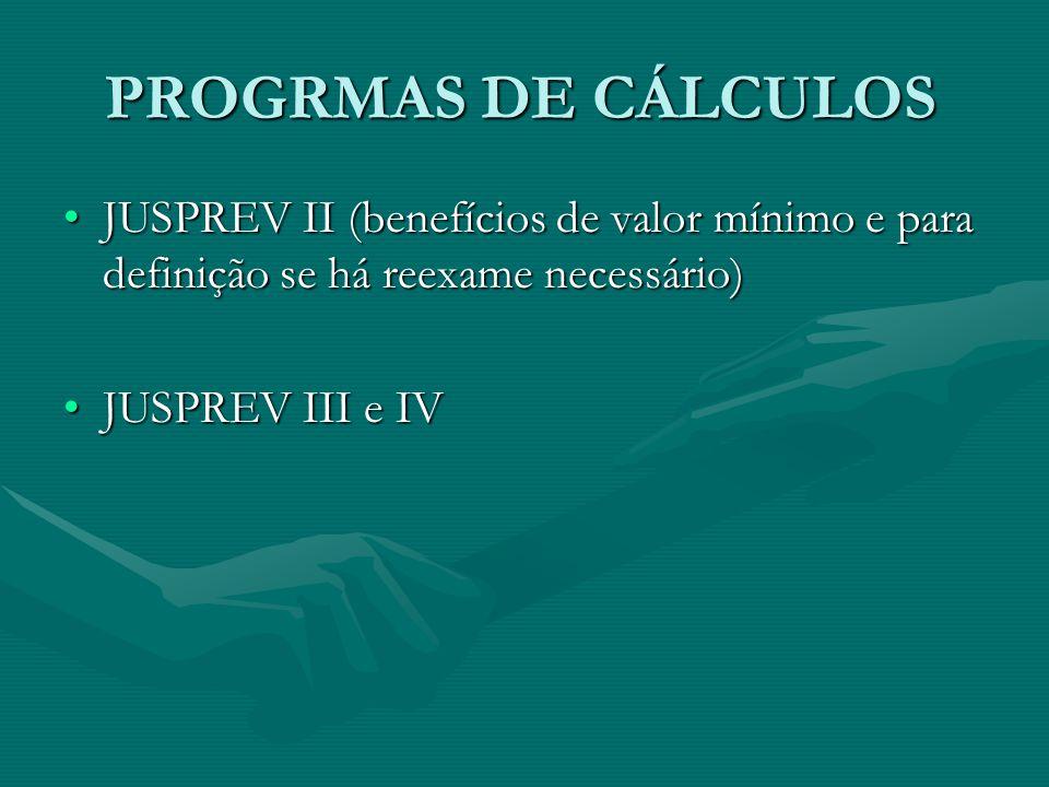 PROGRMAS DE CÁLCULOS JUSPREV II (benefícios de valor mínimo e para definição se há reexame necessário)JUSPREV II (benefícios de valor mínimo e para de