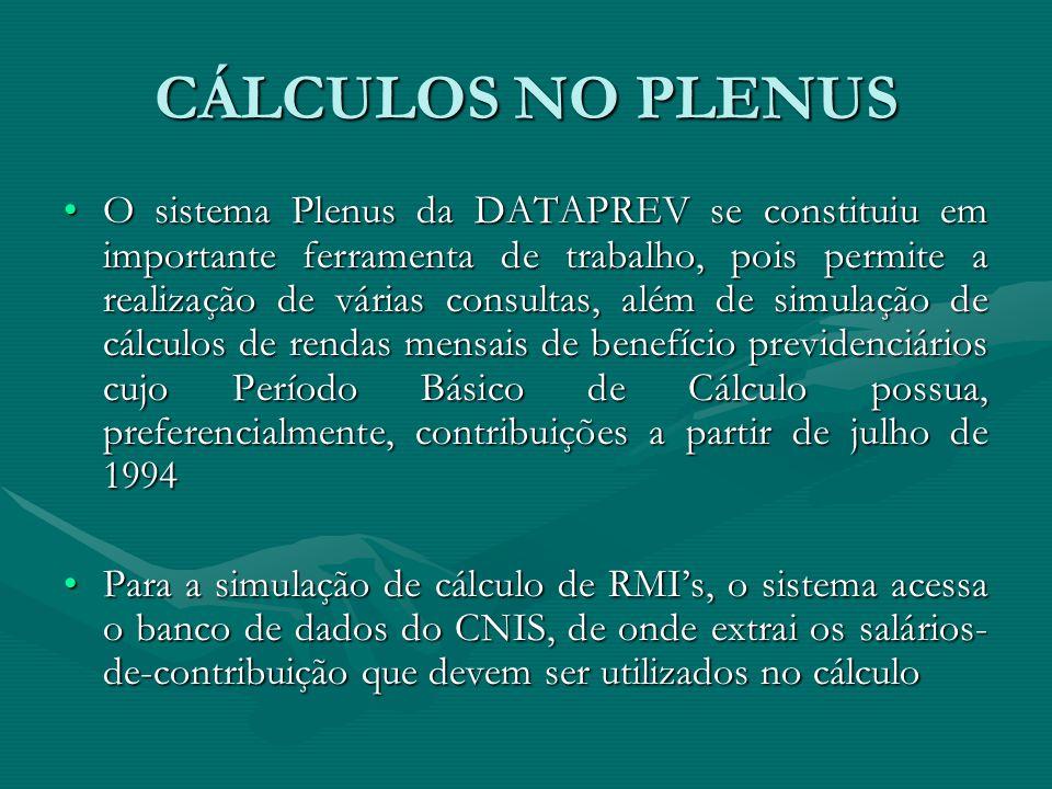 CÁLCULOS NO PLENUS O sistema Plenus da DATAPREV se constituiu em importante ferramenta de trabalho, pois permite a realização de várias consultas, alé