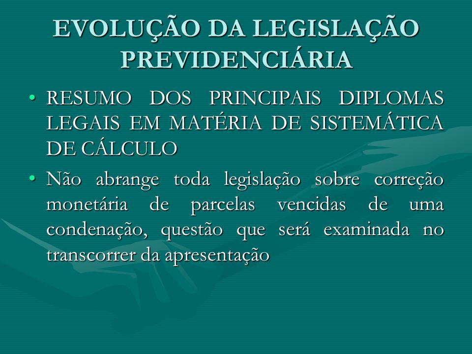 EVOLUÇÃO DA LEGISLAÇÃO PREVIDENCIÁRIA RESUMO DOS PRINCIPAIS DIPLOMAS LEGAIS EM MATÉRIA DE SISTEMÁTICA DE CÁLCULORESUMO DOS PRINCIPAIS DIPLOMAS LEGAIS