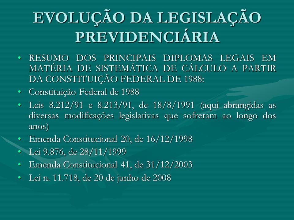 EVOLUÇÃO DA LEGISLAÇÃO PREVIDENCIÁRIA RESUMO DOS PRINCIPAIS DIPLOMAS LEGAIS EM MATÉRIA DE SISTEMÁTICA DE CÁLCULO A PARTIR DA CONSTITUIÇÃO FEDERAL DE 1