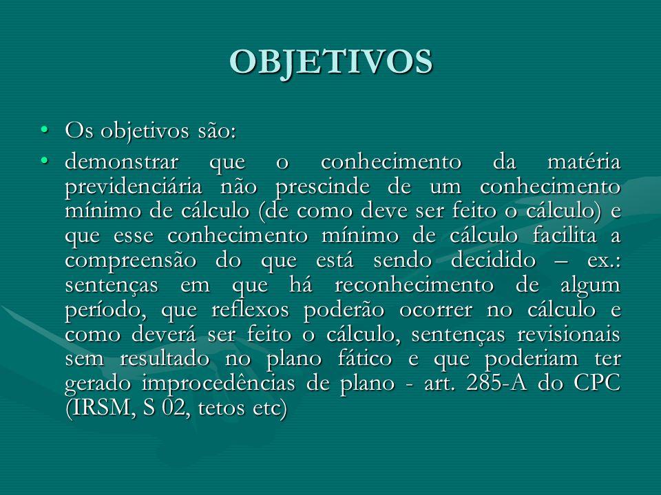 OBSERVAÇÕES SOBRE CÁLCULOS Sequência de índices de correção das parcelas vencidas – TRF 4a Região: ORTN (10/64 a 02/86 – Lei 4.257/64) OTN (03/86 a 01/89 – DL 2.284/86) BTN (02/89 a 02/91 – Lei 7.777/89) (Jan/89 – 42,72%; IPC mar/abr/maio de 1990 e fev/1991 – Súmulas 32 e 37 do TRF da 4a Região) INPC (03/91 a 12/92 – Lei 8.213/91) IRSM (01/93 a 02/94 – Lei 8.542/92) URV (03 a 06/94 – Lei 8.880/94)