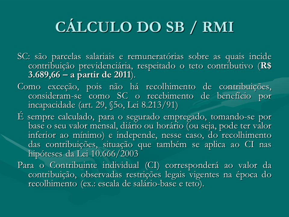 CÁLCULO DO SB / RMI SC: são parcelas salariais e remuneratórias sobre as quais incide contribuição previdenciária, respeitado o teto contributivo (R$